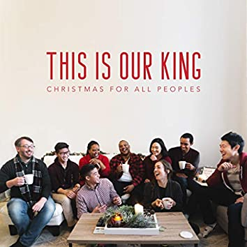 This is Our King: Christmas for All Peoples
