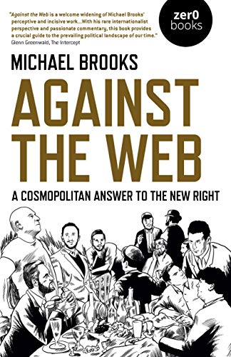 Compare Textbook Prices for Against the Web: A Cosmopolitan Answer to the New Right  ISBN 9781789042306 by Brooks, Michael