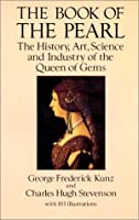 The Book of the Pearl: The History, Art, Science and Industry of the Queen of Gems