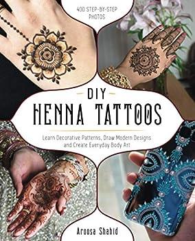 DIY Henna Tattoos  Learn Decorative Patterns Draw Modern Designs and Create Everyday Body Art