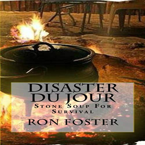 Disaster Du Jour: Stone Soup for Survival      Grid Down Prepper Up, Book 3              By:                                                                                                                                 Ron Foster                               Narrated by:                                                                                                                                 T. David Rutherford                      Length: 4 hrs and 2 mins     1 rating     Overall 5.0