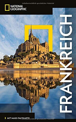 NATIONAL GEOGRAPHIC Reiseführer Frankreich: Das ultimative Reisehandbuch mit über 500 Adressen und praktischer Faltkarte zum Herausnehmen für alle Traveler. (NG_Traveller)