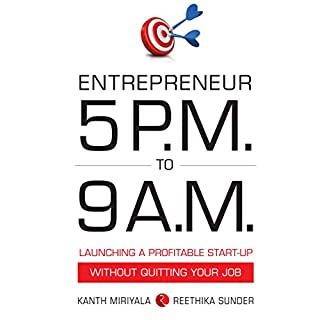 Entrepreneur 5 P.M. to 9 A.M.     Launching a Profitable Start-Up Without Quitting Your Job              Written by:                                                                                                                                 Kanth Miriyala,                                                                                        Reethika Sunder                               Narrated by:                                                                                                                                 Manish Dongardive                      Length: 3 hrs and 1 min     21 ratings     Overall 4.0