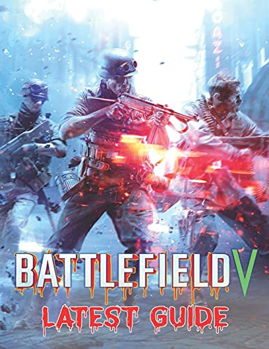 Battlefield V: LATEST GUIDE: Best Tips, Tricks, Walkthroughs and Strategies to Become a Pro Player