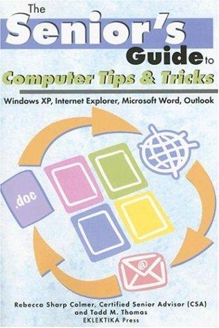 Computer Tips & Tricks: Windows XP, Internet Explorer, Microsoft Word, and Outlook (Senior's Guides)