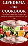 Lipedema Diet Cookbook: The Complete Beginners Guide With Foods And Supplements To Eliminate Fat And Get A Perfect Body Shape (English Edition)