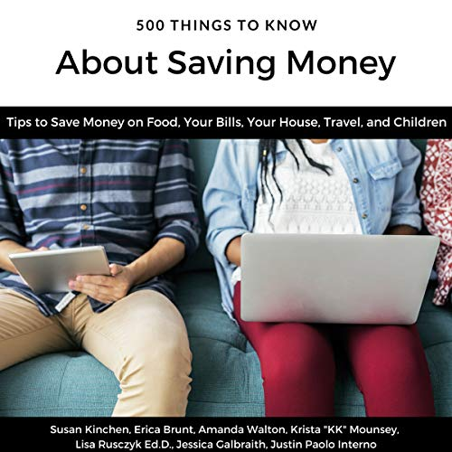 500 Things to Know About Saving Money: Tips to Save Money on Food, Your Bills, Your House, Travel, and Children                   By:                                                                                                                                 Susan Kinchen,                                                                                        Erica Brunt,                                                                                        Amanda Walton,                   and others                          Narrated by:                                                                                                                                 David Angelo                      Length: 4 hrs and 1 min     Not rated yet     Overall 0.0
