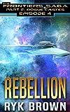 Ep.#4 - 'Rebellion' (The Frontiers Saga - Part 2: Rogue Castes)