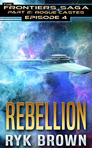 Ep.#4 - 'Rebellion' (The Frontiers Saga - Part 2: Rogue Castes)