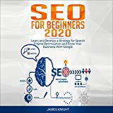 SEO for Beginners 2020: Learn and Develop a Strategy for Search Engine Optimization and Grow Your Business With Google