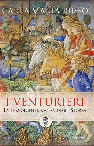 I Venturieri: La travolgente ascesa degli Sforza