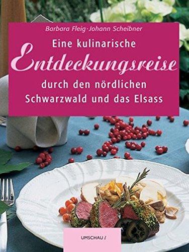 Eine kulinarische Entdeckungsreise durch den nördlichen Schwarzwald und das Elsass