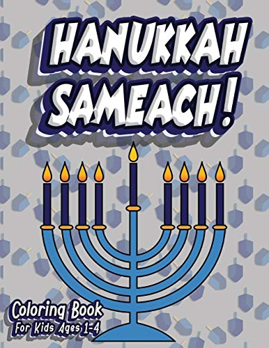 Hanukkah Sameach! Coloring Book For Kids Ages 1-4: Jewish Holiday Activity Color Workbook for Toddlers & Kids Ages 1-5; 100 pages featuring Letters Numbers Shapes and Colors