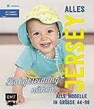 Alles Jersey – Babykleidung nähen: Alle Modelle in Größe 44–98 – Mit 2 Schnittmusterbogen