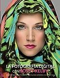 La fotografía digital con Scott Kelby / The Digital Photography with Scott Kelby (Spanish Edition)