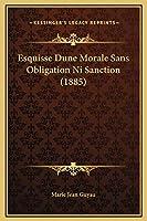 Esquisse Dune Morale Sans Obligation Ni Sanction (1885)