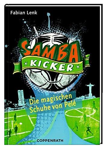 Samba Kicker: Die magischen Schuhe von Pelé: (Bd. 2)