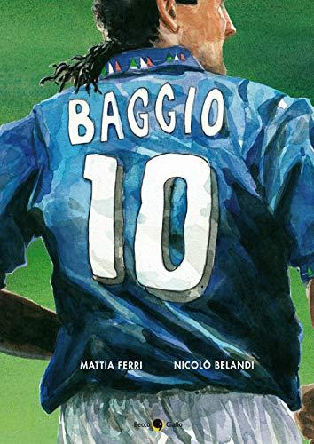 Roberto Baggio. Credere nell'impossibile