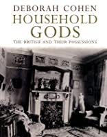 Household Gods: The British and their Possessions by Deborah Cohen(2009-10-27)