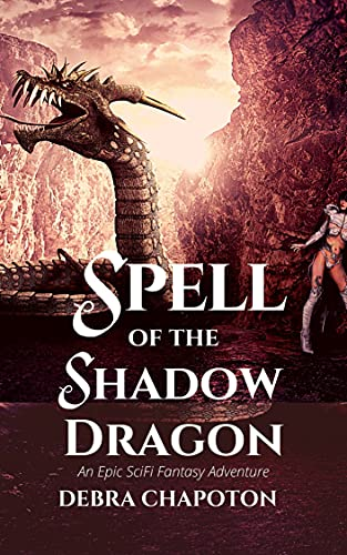 Spell of the Shadow Dragon: An Epic SciFi Fantasy Adventure (Dragons and Drones Book 1) by [Debra Chapoton]
