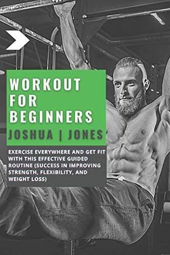 Workout for Beginners: Exercise Everywhere and Get Fit with This Effective Guided Routine (Success in Improving Strength, Flexibility