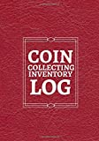 """Coin Collecting Inventory Log: Coin Collectors Book Journal Notebook Diary for Coins and Supplies Collection. Logbook Gifts for Financial ... 7""""X10"""" 120 Pages (Coin Catalog Log)"""