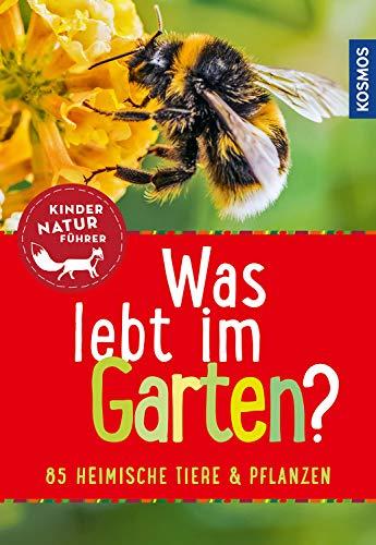 Was lebt im Garten? Kindernaturführer: 85 heimische Tiere und Pflanzen (Mein erstes...)