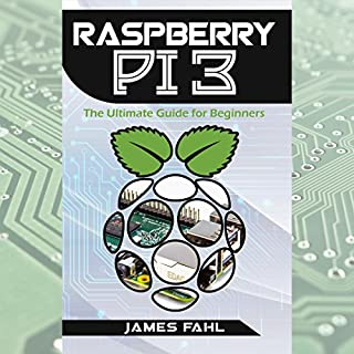 Raspberry Pi: The Ultimate Step-by-Step Guide to Take You from Beginner to Expert                   By:                                                                                                                                 James Fahl                               Narrated by:                                                                                                                                 Trevor Clinger                      Length: 1 hr and 36 mins     Not rated yet     Overall 0.0