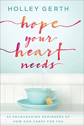 Hope Your Heart Needs: 52 Encouraging Reminders of How God Cares for You by [Holley Gerth]