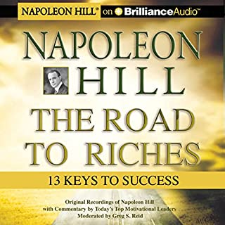 Napoleon Hill - The Road to Riches     13 Keys to Success              By:                                                                                                                                 Napoleon Hill                               Narrated by:                                                                                                                                 Napoleon Hill,                                                                                        W. Clement Stone,                                                                                        Greg S. Reid,                   and others                 Length: 3 hrs and 19 mins     275 ratings     Overall 4.4