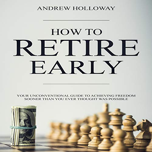How to Retire Early: Your Unconventional Guide to Achieving Freedom Sooner Than You Ever Thought Was Possible                   By:                                                                                                                                 Andrew Holloway                               Narrated by:                                                                                                                                 M. Roy White                      Length: 3 hrs and 7 mins     Not rated yet     Overall 0.0