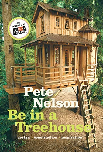 Nelson, P: Be in a Treehouse: Design, Construction, Inspiration