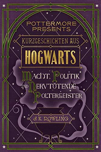 Kurzgeschichten aus Hogwarts: Macht, Politik und nervtötende Poltergeister (Kindle Single) (Pottermore Presents 2)
