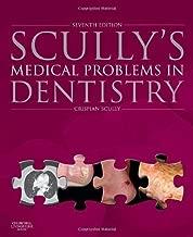Scully's Medical Problems in Dentistry, 7e by Crispian Scully CBE MD PhD MDS MRCS BSc FDSRCS FDSRCPS FFDRCSI FDSRCSE FRCPath FMedSci FHEA FUCL FSB DSc DChD DMed (HC) Dr.hc (2014-06-10)