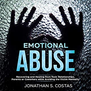 Emotional Abuse: Recovering and Healing from Toxic Relationships, Parents or Coworkers while Avoiding the Victim Mentality                   By:                                                                                                                                 Jonathan S. Costas                               Narrated by:                                                                                                                                 Sean Posvistak                      Length: 3 hrs and 3 mins     23 ratings     Overall 5.0