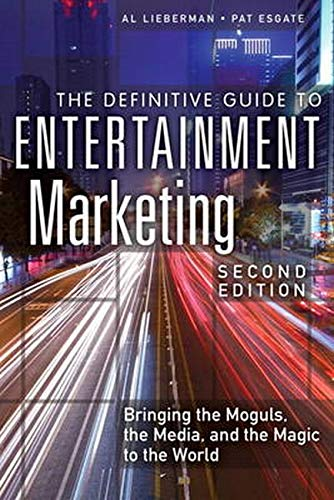 Compare Textbook Prices for Definitive Guide to Entertainment Marketing, The: Bringing the Moguls, the Media, and the Magic to the World 2 Edition ISBN 9780134194677 by Lieberman, Al,Esgate, Pat