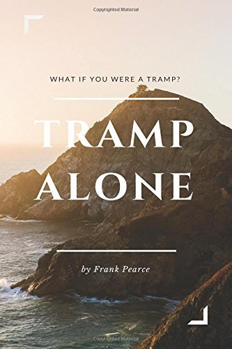 Tramp Alone: What if you were a tramp? by Frank Pearce (2015-07-24)