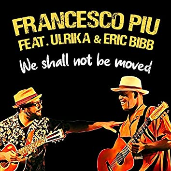 We Shall Not Be Moved (feat. Ulrika, Eric Bibb)