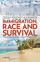 Immigration, Race and Survival: From Trinidad to Canada: Living in Parallel Worlds