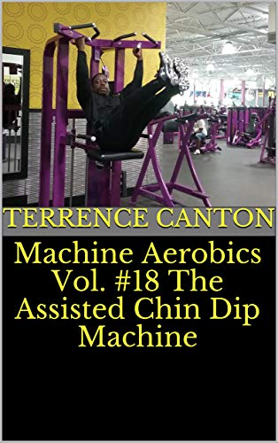 Machine Aerobics Vol. #18 The Assisted Chin Dip Machine (English Edition)