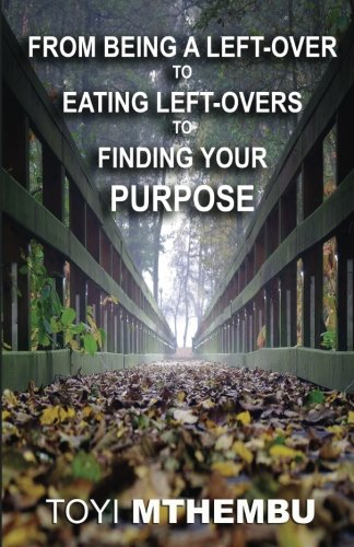 From Being A Left-Over To Eating Left-Overs To Finding Your Purpose