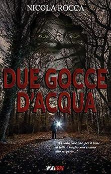 DUE GOCCE D'ACQUA: Romanzo Thriller Psicologico di [Nicola Rocca]