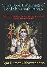 Shiva Book 1: Marriage of Lord Shiva with Parvati: The Story is based on Tulsidas' classics: Ram Charit Manas & Parvati Mangal. (The Legend of Shiva)