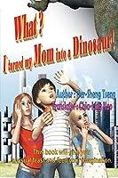 What? I turned my mom into a dinosaur!: 什麼?我把老媽變恐龍了!(國際英文版)