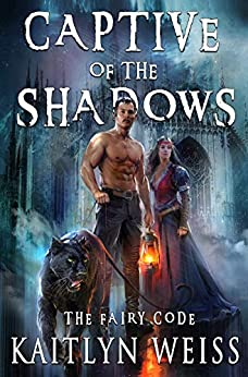 Captive of the Shadows (The Fairy Code Book #1) by [Kaitlyn Weiss]