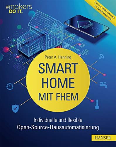 Smart Home mit FHEM: Individuelle und flexible Open-Source-Hausautomatisierung. Inklusive Tablet-Interface und Sprachsteuerung (makers DO IT)