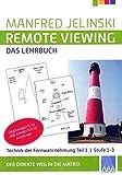 Remote Viewing - das Lehrbuch Teil 1: Technik der Fernwahrnehmung Stufe 1-3 (Remote Viewing - das Lehrbuch Teil 1-4)