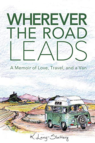 Wherever the Road Leads: A Memoir of Love, Travel, and a Van