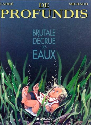 De profundis, tome 1 : Brutale décrue des eaux