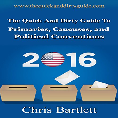The Quick and Dirty Guide to Primaries, Caucuses, and Political Conventions: Understand Your Democracy or Risk Losing It! cover art